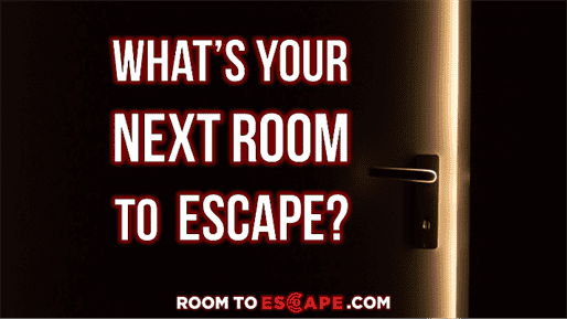 What's your NEXT ROOM to Escape?